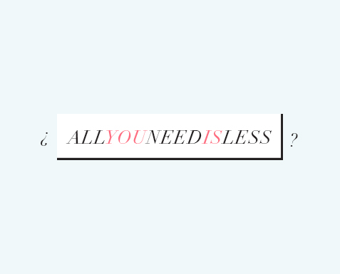 All you need is less? Hello! Creatividad