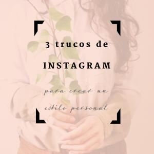 3 trucos de Instagram para crear un estilo personal