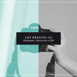 Los Básicos (I): Diafragma, obturación e ISO