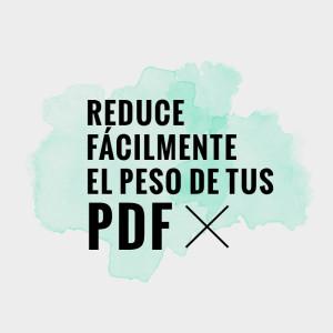Reduce el peso de tus archivos PDF