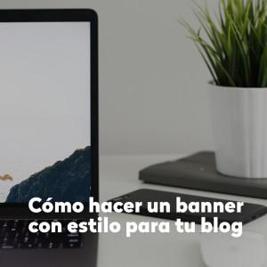 Cómo hacer un banner con estilo para tu blog