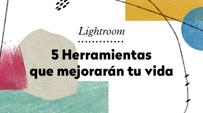 5 herramientas de Adobe Lightroom que mejorarán tu vida