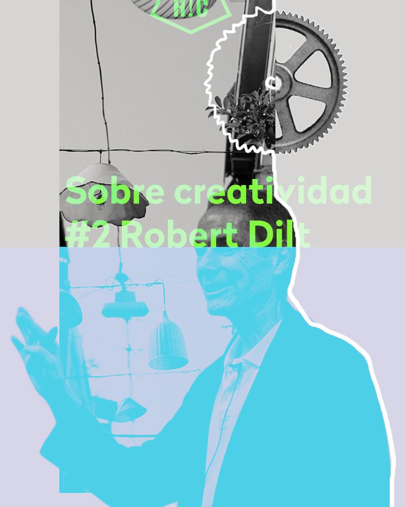 Sobre creatividad #2. Robert Dilt