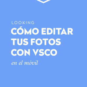 Cómo editar con VSCO tus fotos para Instagram