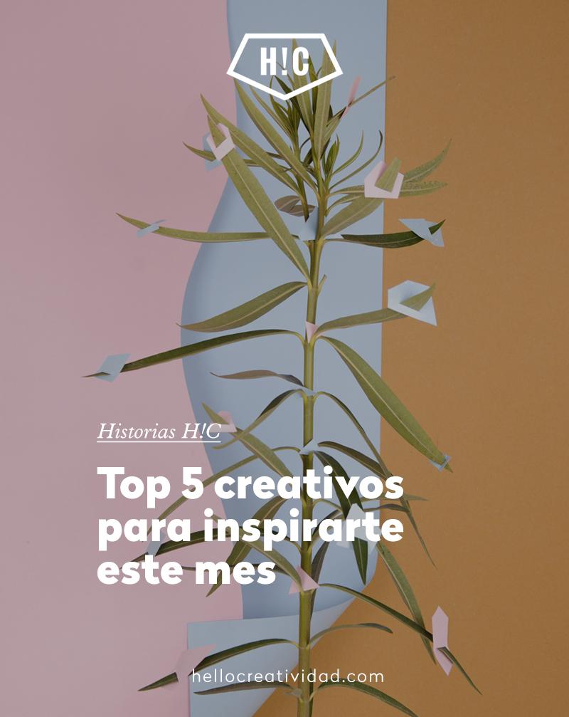Top 5 creativos para inspirarte este mes